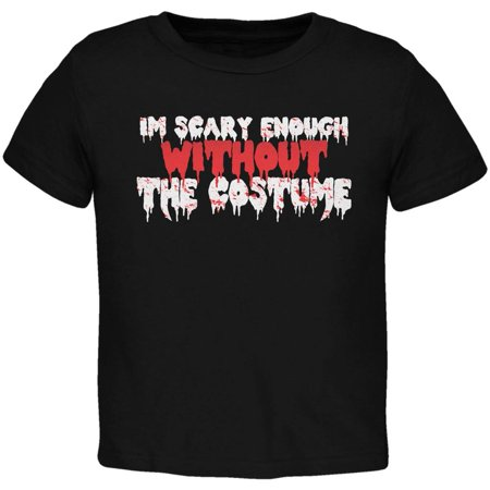 Halloween I'm Scary Enough Without The Costume Black Toddler T-Shirt - Non Scary Halloween Costume Ideas