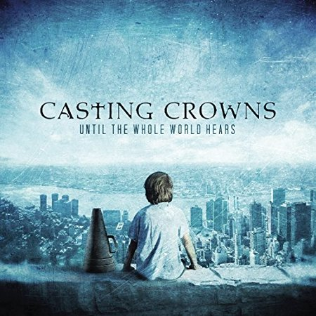 Until the Whole World Heals (CD) (Casting Crowns Until The Whole World Hears Chords)