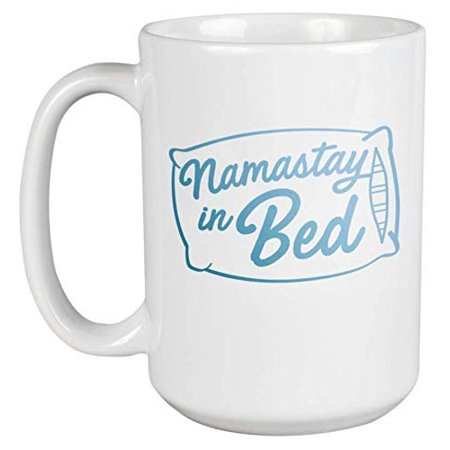 Namastay In Bed Witty Quote Coffee & Tea Gift Mug For A Sleepyhead, Lazy Guy, Coworker, Employee, Boss, Therapist, Masseuse, Yoga Instructor, Best Friend, Men, And Women