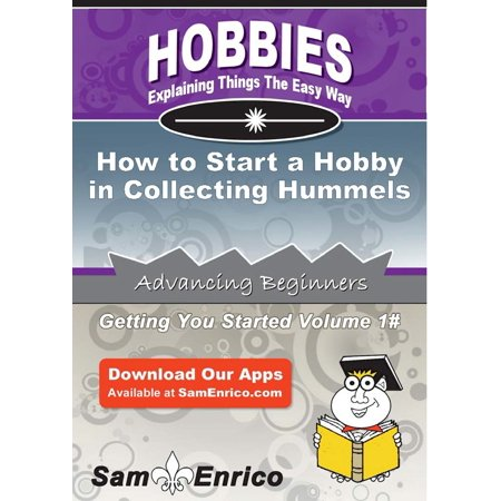 How to Start a Hobby in Collecting Hummels - eBook