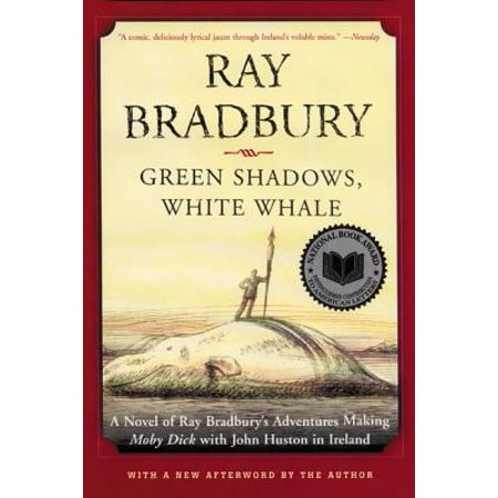 Green Shadows, White Whale : A Novel of Ray Bradbury's Adventures Making Moby Dick with John Huston in Ireland - Ray Bradbury Halloween