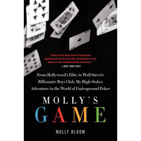 Molly's Game : The True Story of the 26-Year-Old Woman Behind the Most Exclusive, High-Stakes Underground Poker Game in the