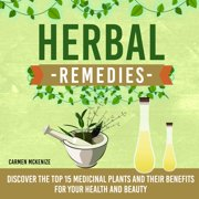 Herbal Remedies: Discover the Top 15 Medicinal Plants and Their Benefits for Your Health and Beauty - eBook