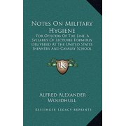 Notes on Military Hygiene : For Officers of the Line, a Syllabus of Lectures Formerly Delivered at the United States Infantry and Cavalry School (
