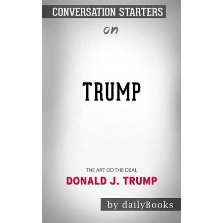 Trump: The Art of the Dealby Donald J. Trump   Conversation Starters -