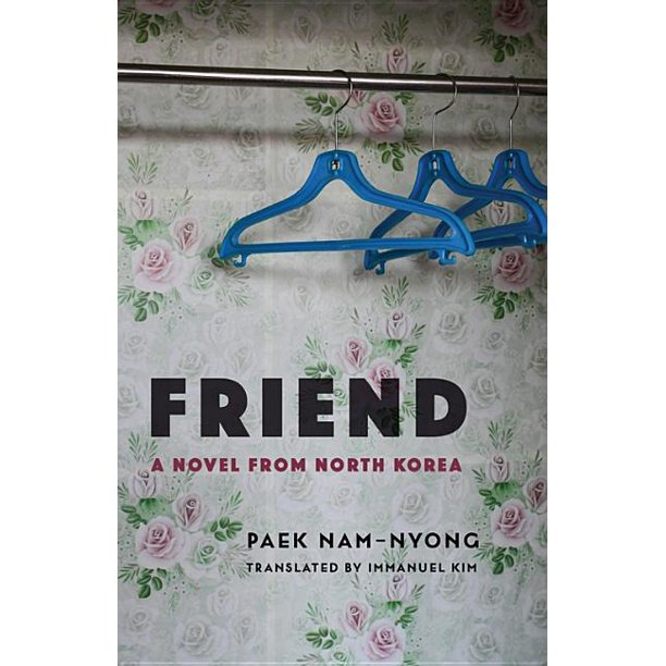 Weatherhead Books on Asia: Friend: A Novel from North Korea (Paperback)