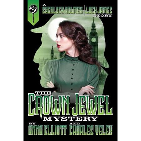 The Crown Jewel Mystery : A Sherlock Holmes and Lucy James Story