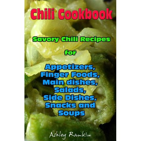 Halloween Food Ideas Main Dish (Chili Cookbook : Savory Chili Recipes for Appetizers, Finger Foods, Main dishes, Salads, Side Dishes, Snacks and Soups -)
