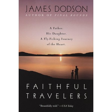 Faithful Travelers : A Father. His Daughter. A Fly-Fishing Journey of the