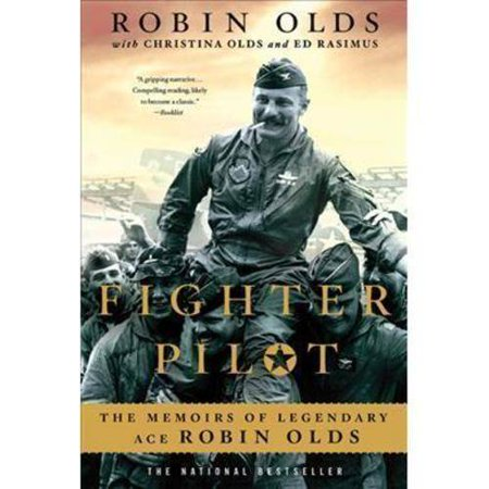 Fighter Pilot: The Memoirs of Legendary Ace Robin Olds by