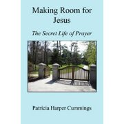 Making Room for Jesus - The Secret Life of Prayer