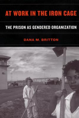 At Work in the Iron Cage - The Prison as Gendered Organization