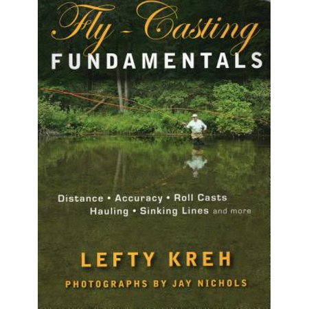 Fly-Casting Fundamentals : Distance, Accuracy, Roll Casts, Hauling, Sinking Lines and