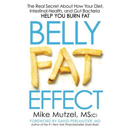 Belly Fat Effect : The Real Secret about How Your Diet, Intestinal Health, and Gut Bacteria Help You Burn (Best Exercise To Reduce Belly Fat In Gym)