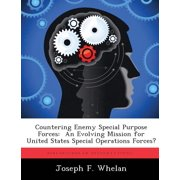 Countering Enemy Special Purpose Forces : An Evolving Mission for United States Special Operations Forces?