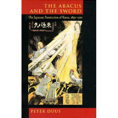 The Abacus and the Sword : The Japanese Penetration of Korea, 1895-1910 - Narnia Peter Sword