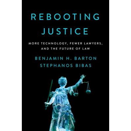 Rebooting Justice : More Technology, Fewer Lawyers, and the Future of