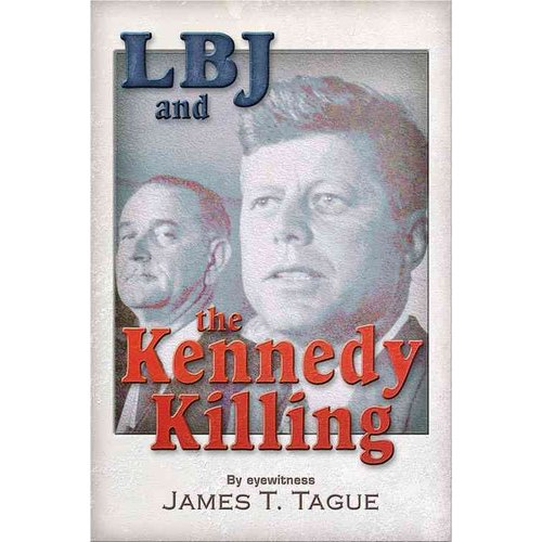 LBJ and the Kennedy Killing: By Assassination Eyewitness