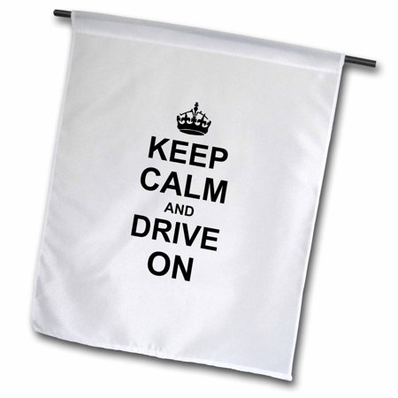 3dRose Keep Calm and Drive on - carry on driving - gift for taxi bus race car pro drivers - fun funny humor - Garden Flag, 12 by 18-inch - Racecar Flag