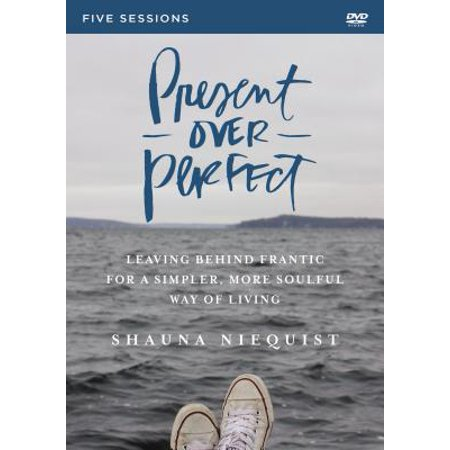 Present Over Perfect Video Study : Leaving Behind Frantic for a Simpler, More Soulful Way of (Inspirational Video)