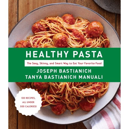 - Healthy Pasta: The Sexy, Skinny, and Smart Way to Eat Your Favorite Food