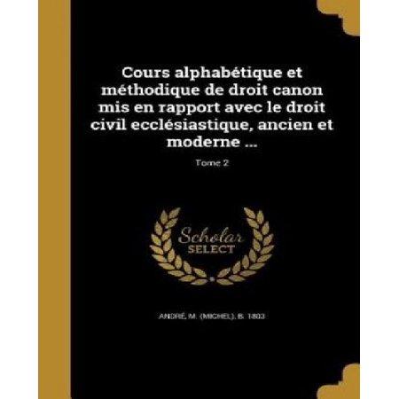 99bcf235e23 Cours Alphabetique Et Methodique de Droit Canon MIS En Rapport Avec Le Droit  Civil Ecclesiastique