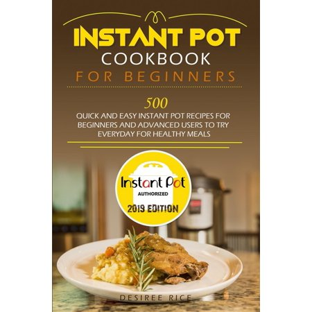 Instant Pot Cookbook for Beginners : 500 Quick and Easy Instant Pot Recipes for Beginners and Advanced Users to Try Everyday for Healthy (Easy Mother's Day Crafts)