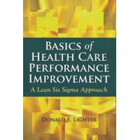 Basics of Health Care Performance Improvement: A Lean Six SIGMA Approach (Paperback)