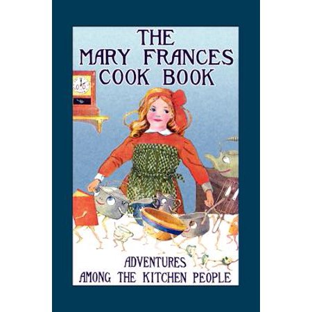 Mary Frances Cook Book : Adventures Among the Kitchen People ()