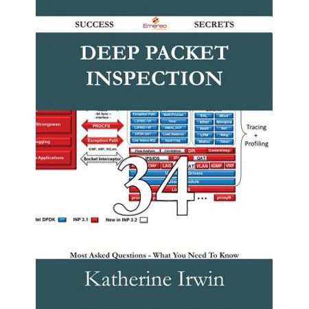 Deep Packet Inspection 34 Success Secrets - 34 Most Asked Questions On Deep Packet Inspection - What You Need To Know -