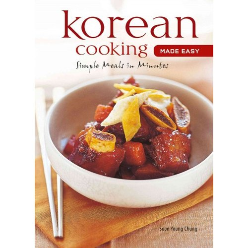 Korean Cooking Made Easy: Quick, Easy and Delicious Recipes to Make at Home