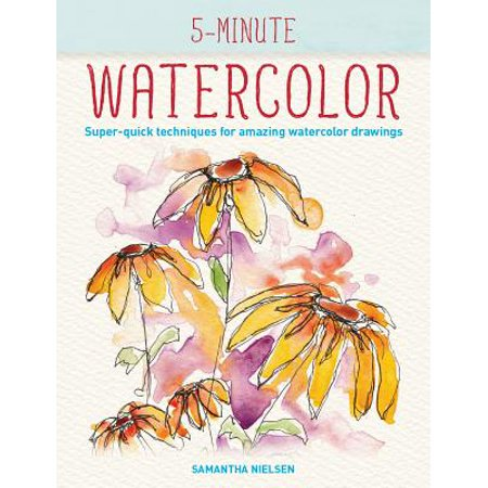 Drawing Watercolor (5-Minute Watercolor : Super-Quick Techniques for Amazing Watercolor Drawings)
