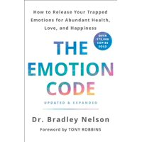 The Emotion Code : How to Release Your Trapped Emotions for Abundant Health, Love, and Happiness (Updated and Expanded Edition)