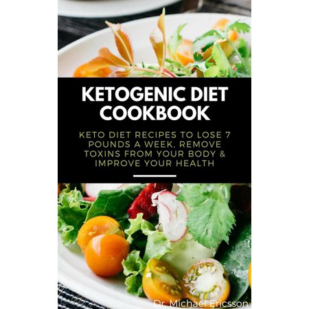 Ketogenic Diet Cookbook: Keto Diet Recipes to Lose 7 Pounds a Week, Remove Toxins From Your Body & Improve Your Health - (Best Way To Remove Heavy Metals From Body)