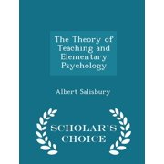 The Theory of Teaching and Elementary Psychology - Scholar's Choice Edition