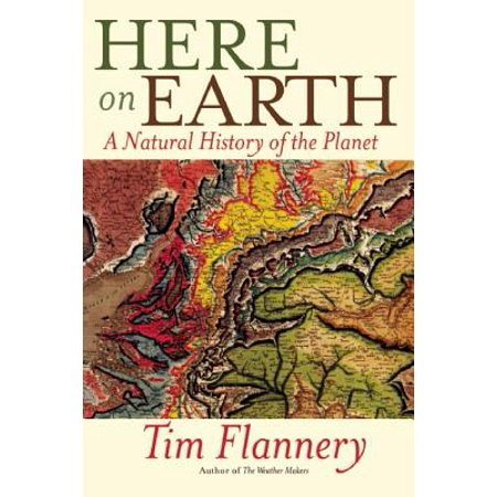 Here on Earth : A Natural History of the Planet (List Of All Natural Resources On Earth)