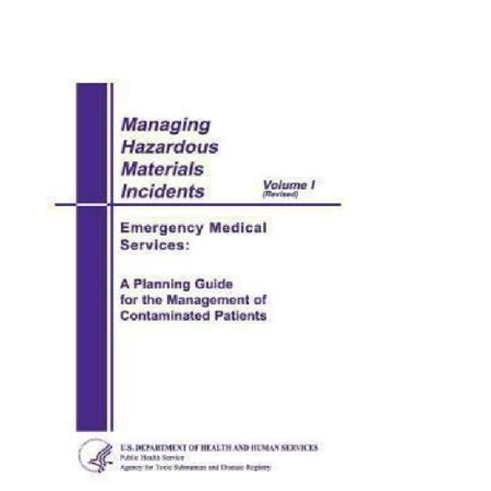 Managing Hazardous Materials Incidents Volume 1  Emergency Medical Services  A Planning Guide For Management Of Contaminated Patients