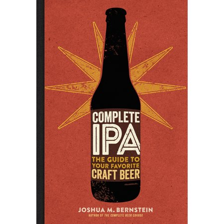 Complete IPA : The Guide to Your Favorite Craft (Ipa Beer Of The Month Club Reviews)