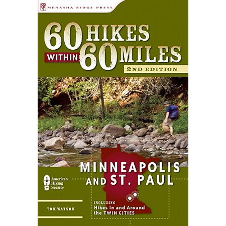 60 Hikes Within 60 Miles: Minneapolis and St. Paul : Includes Hikes in and Around the Twin