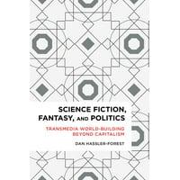 Radical Cultural Studies: Science Fiction, Fantasy, and Politics: Transmedia World-Building Beyond Capitalism (Paperback)
