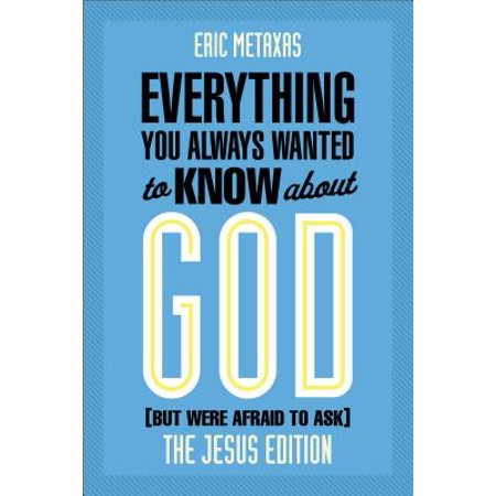 - Everything You Always Wanted to Know about God (But Were Afraid to Ask) : The Jesus Edition