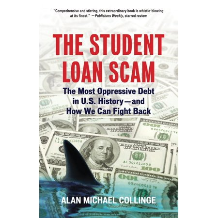 The Student Loan Scam : The Most Oppressive Debt in U.S. History and How We Can Fight (Best Student Loan Options 2019)