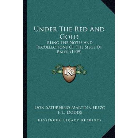 Under the Red and Gold: Being the Notes and Recollections of the Siege of Baler (190being the Notes and Recollections of the Siege of Baler (1