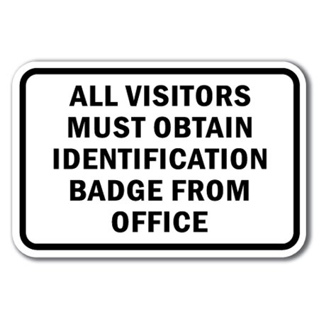 """All Visitors Must Obtain Identification Badge From Office Sign 12"""" x 18"""" Heavy Gauge Aluminum Signs"""
