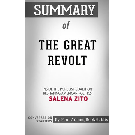 Summary of The Great Revolt: Inside the Populist Coalition Reshaping American Politics by Salena Zito | Conversation Starters -
