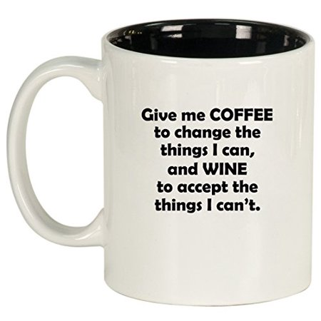 Ceramic Coffee Tea Mug Give Me Coffee To Change The Things I Can And Wine To Accept The Things I Can't (White) (Halloween Coffee Can Crafts)