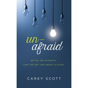 Unafraid : Be you. Be authentic. Find the grit and grace to shine.