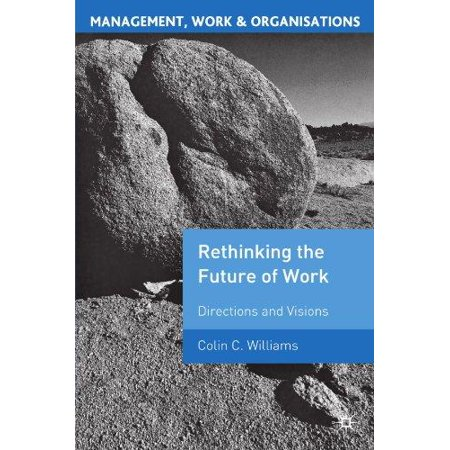 Re Thinking The Future Of Work  Directions And Visions