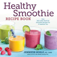 Healthy Smoothie Recipe Book : Easy Mix-And-Match Smoothie Recipes for a Healthier You