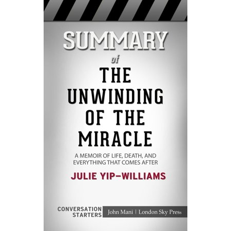Summary of The Unwinding of the Miracle: A Memoir of Life, Death, and Everything That Comes After: Conversation Starters -